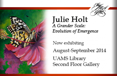 "Julie Holt exhibit ""A Grander Scale: Evolution of Emergence"" exhibiting August-September in the UAMS Library Gallery"